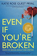 Even If You're Broken: Essays on Sexual Assault and #MeToo Kindle Edition