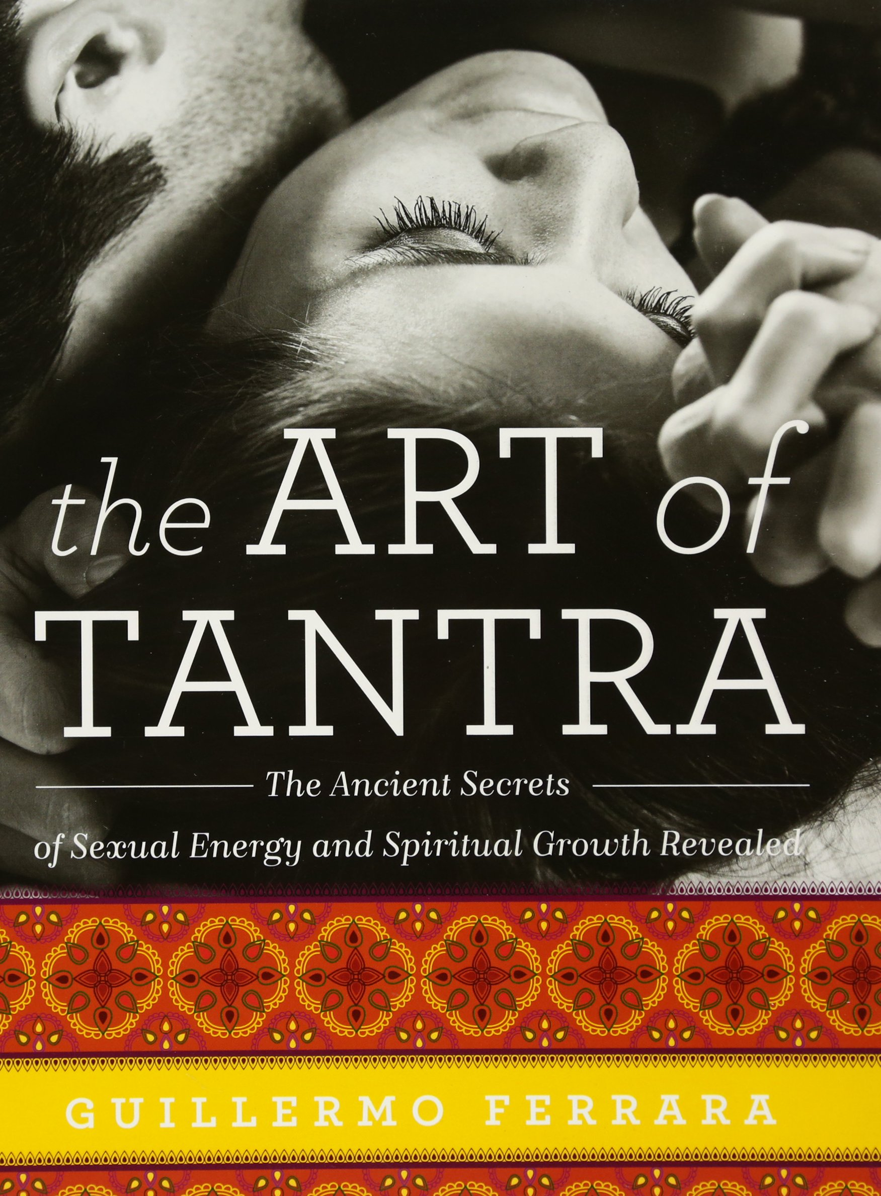 The Art of Tantra: The Ancient Secrets of Sexual Energy and Spiritual Growth Revealed ebook