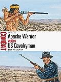 Apache Warrior vs US Cavalryman: 1846–86 (Combat)
