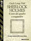 Sherlock Holmes e il caso del quadro a soqquadro (Sherlockiana)