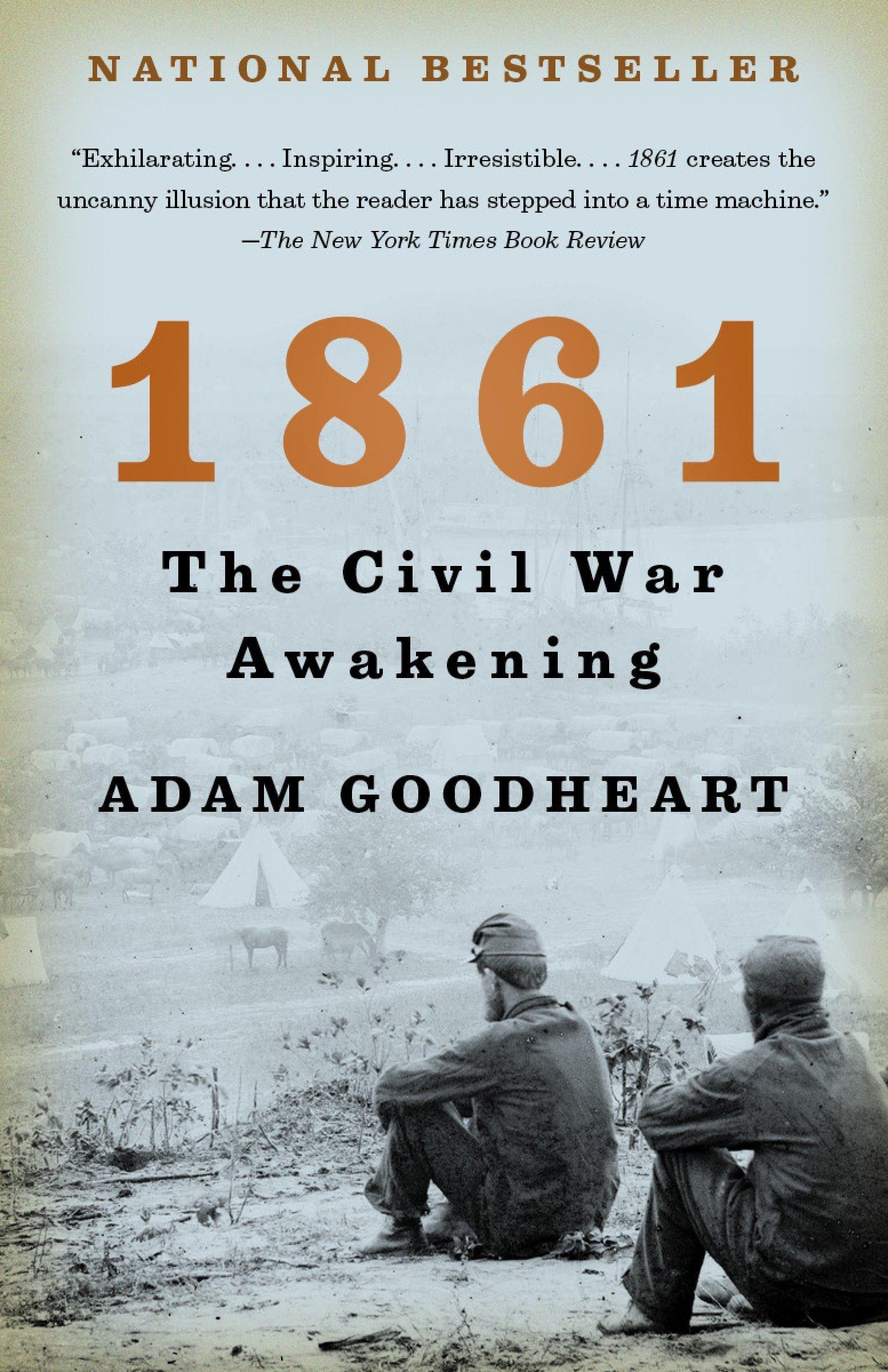 1861: The Civil War Awakening: Adam Goodheart: 9781400032198: Amazon.com:  Books