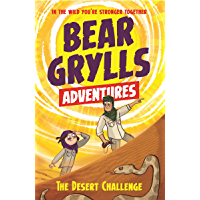 A Bear Grylls Adventure 2: The Desert Challenge: by bestselling author and Chief Scout Bear Grylls