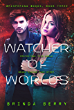 Watcher of Worlds (Whispering Woods Book 3)