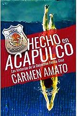 Hecho en Acapulco: Las historias de la detective Emilia Cruz (Spanish Edition) Kindle Edition
