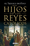 El trágico destino de los hijos de los Reyes Católicos