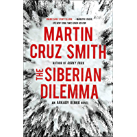 The Siberian Dilemma (The Arkady Renko Novels Book 9)