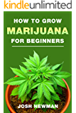 How to grow Marijuana: A beginners guide for indoor and outdoor growing for medicinal use
