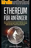 ETHEREUM FÜR ANFÄNGER: Was ist Ethereum? Was du über die Kryptowährung Ether, die Ethereum Blockchain, Smart Contracts, Dapps und Ethereum Mining wissen musst und wie du investieren kannst.