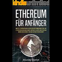 ETHEREUM FÜR ANFÄNGER: Was ist Ethereum? Was du über die Kryptowährung Ether, die Ethereum Blockchain, Smart Contracts, Dapps und Ethereum Mining wissen ... kannst. (Kryptowährungen einfach erklärt)