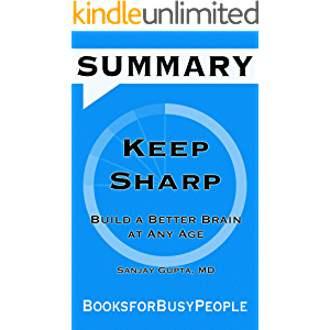 SUMMARY of Keep Sharp: Build a Better Brain at Any Age by Sanjay Gupta M.D. (Summaries for Busy People)