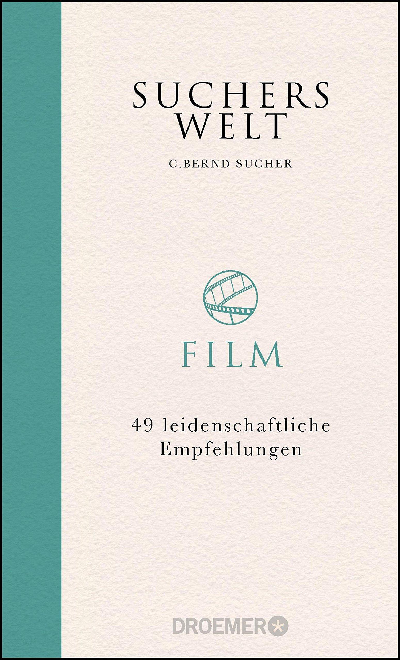 Suchers Welt: Film: 49 leidenschaftliche Empfehlungen Gebundenes Buch – 1. März 2018 C. Bernd Sucher Droemer HC 3426277433 Belletristik / Biographien