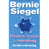 Peace, Love And Healing: The Path to Self-healing