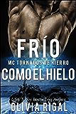 FRIO COMO EL HIELO - MC Tornados de Hierro n°1 (Spanish Edition)