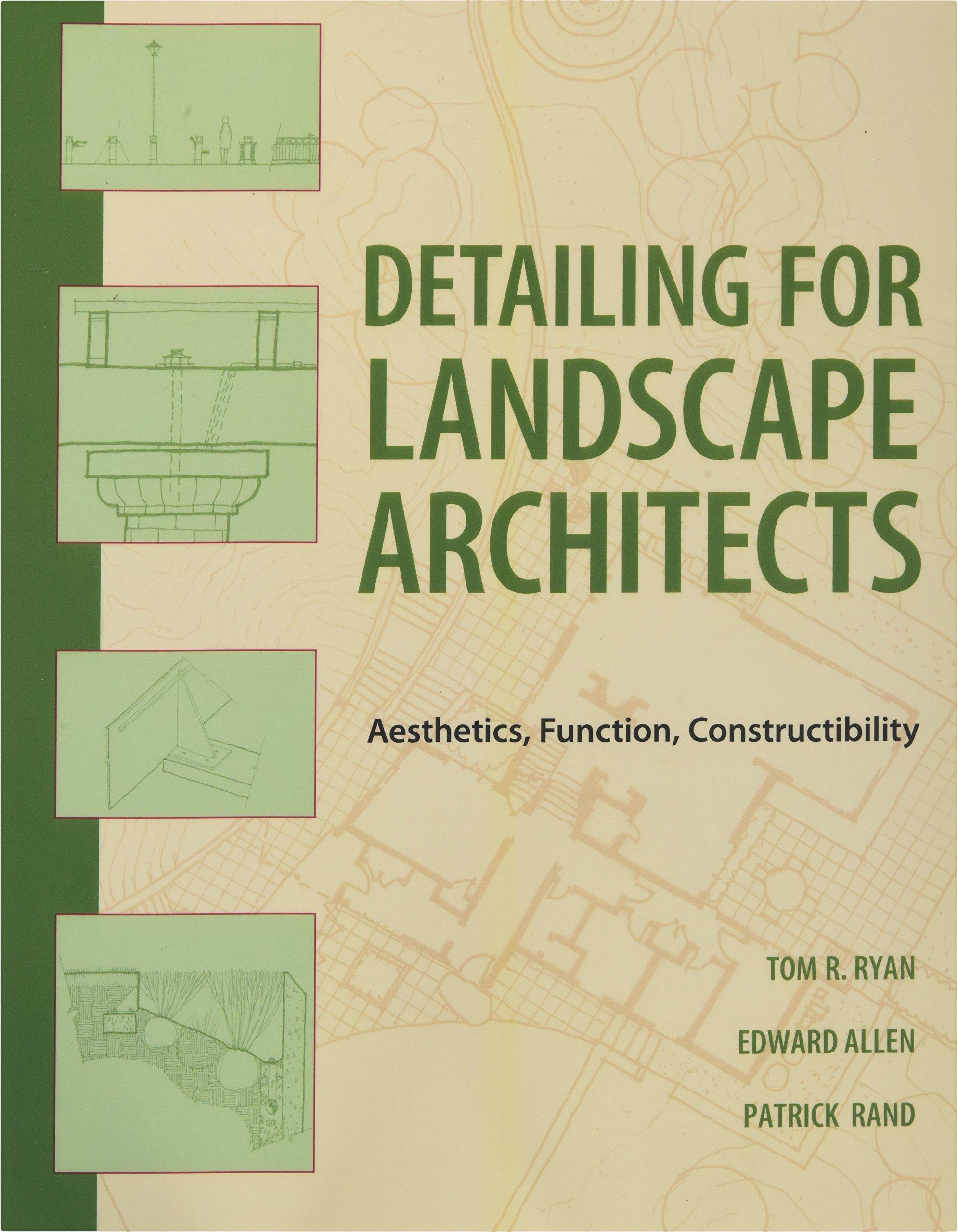 Detailing for landscape architects aesthetics function constructibility thomas r ryan edward allen patrick j rand 9780470548783 architecture