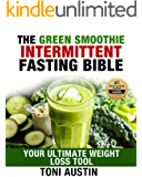 The Green Smoothie Intermittent Fasting Bible: Your Ultimate Weight Loss Tool (Your Lifetime Blueprint for Weight Loss and Longevity)