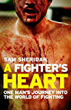 A Fighter's Heart: One man's journey through the world of fighting (English Edition)