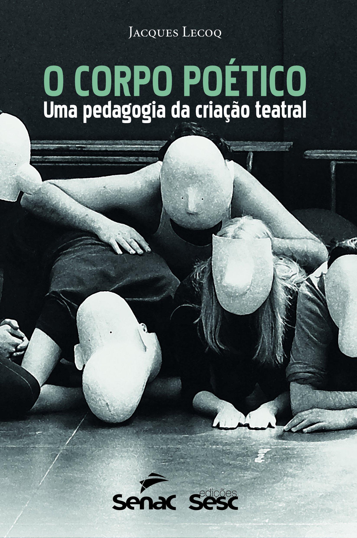 O corpo poético: Uma pedagogia da criação teatral - 9788579950001 ...