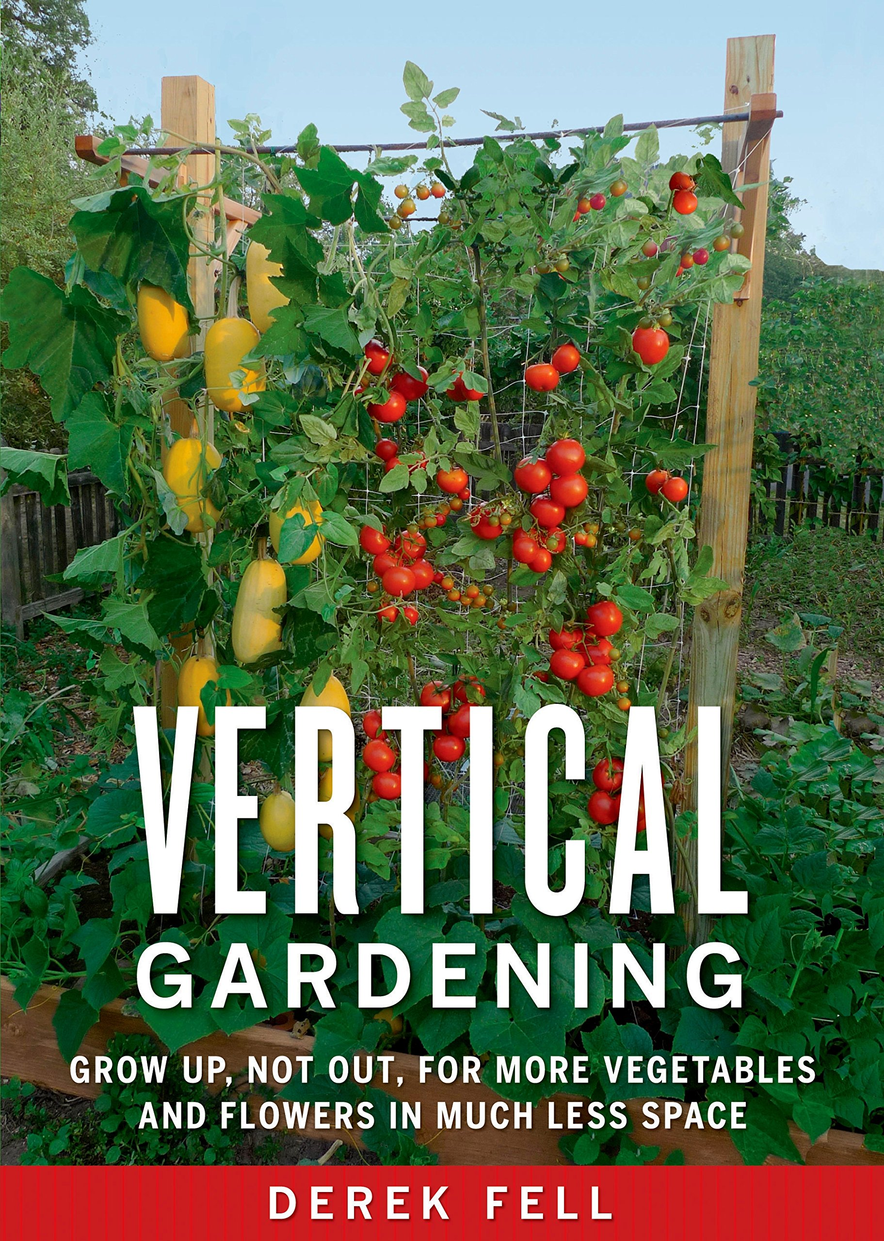 Vertical Gardening: Grow Up, Not Out, for More Vegetables and ...