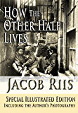 How The Other Half Lives Special Illustrated Edition Including the Author's Photographs [Illustrated] (English Edition)