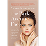 The Park Avenue Face: Secrets and Tips from a Top Facial Plastic Surgeon for Flawless, Undetectable Procedures and…