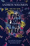 Far from the Tree: Young Adult Edition--How Children and Their Parents Learn to Accept One Another . . . Our Differences Unite Us