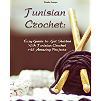 Tunisian Crochet: Easy Guide to Get Started With Tunisian Crochet +45 Amazing Projects: (Crochet Patterns, Crochet for Beginners) (Crochet Books Patterns, ... And Easy Crochet Book 1) (English Edition)