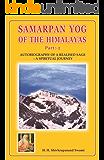 Samarpan Yog Of The Himalayas: Autobiography of a realized sage - A Spiritual Journey
