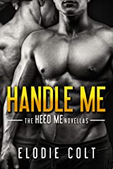Handle Me (The Heed Me Novellas Book 4) Kindle Edition