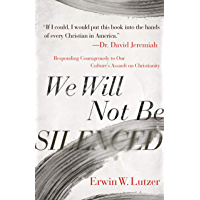 We Will Not Be Silenced: Responding Courageously to Our Culture's Assault on Christianity (English Edition)