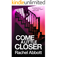 Come A Little Closer: The breath-taking psychological thriller with a heart-stopping ending (English Edition)