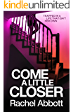 Come A Little Closer: The breath-taking psychological thriller with a heart-stopping ending
