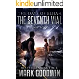 The Seventh Vial: A Novel of the Great Tribulation (The Days of Elijah Book 4)