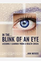 In The Blink of an Eye: Lessons I Learned From a Health Crisis Kindle Edition
