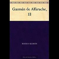 Guzmán de Alfarache, El (Spanish Edition)