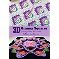 3D Granny Squares: Beautiful and Incredible Pattern You Can Do: Crochet Granny Square Patterns (English Edition)