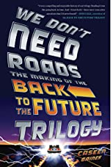 We Don't Need Roads: The Making of the Back to the Future Trilogy (English Edition) eBook Kindle