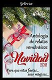 Antología de relatos románticos. Navidad 2018: Para que estas fiestas sean mágicas...