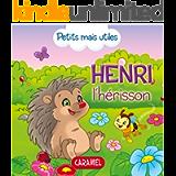 Henri le hérisson: Les petits animaux expliqués aux enfants (Petits mais utiles t. 8) (French Edition)