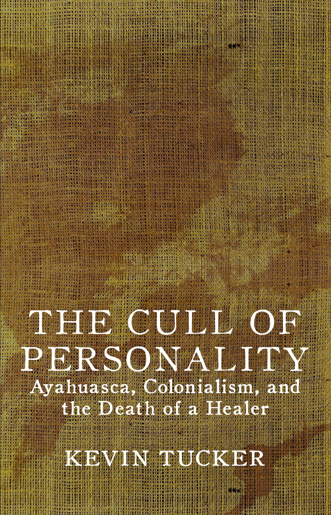 The Cull of Personality: Ayahuasca, Colonialism, and the