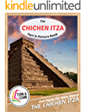 The Chichen Itza Fact and Picture Book: Fun Facts for Kids About Chichen Itza