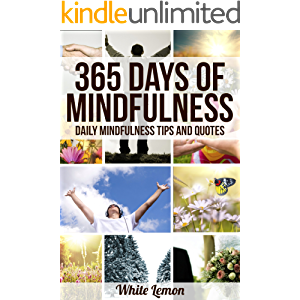 Mindfulness: 365 Days of Mindfulness: Daily Mindfulness Tips and Quotes (Over 365 Pictures) (With Over 365 Mindfulness…