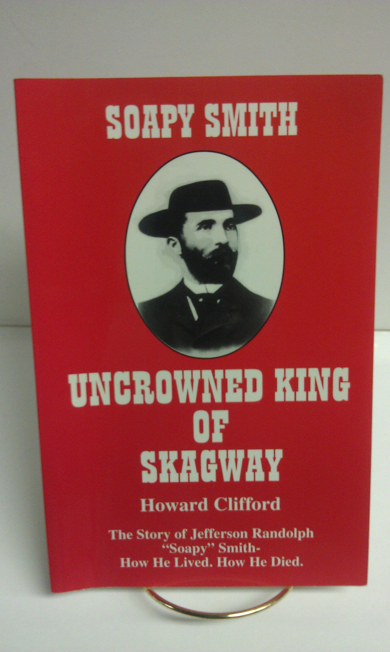 Soapy Smith: Uncrowned king of Skagway, Clifford, Howard