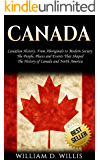Canada: Canadian History: From Aboriginals to Modern Society - The People, Places and Events That Shaped The History of Canada and North America (English Edition)