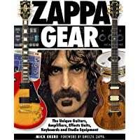 Zappa's Gear: The Unique Guitars, Amplifiers, Effects Units, Keyboards and Studio Equipment