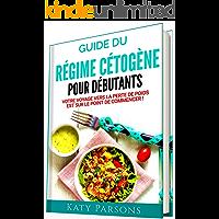 Guide du Régime Cétogène pour Débutants: Votre voyage vers la perte de poids est sur le point de commencer ! (French Edition)