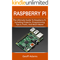 Raspberry Pi: The ultimate guide to raspberry pi, including projects, programming tips & tricks, and much more!