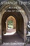 Strange Times (Richard III in the 21st Century Book 3)
