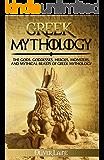 Greek Mythology: The Gods, Goddesses, Heroes, Monsters, and Mythical Beasts of Greek Mythology (Norse Mythology, Greek Mythology, Egyptian Mythology, Myth, Legend Book 2)