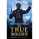The True Soldier (Jack Lark, Book 6): A gripping military adventure of a roguish British soldier and the American Civil War
