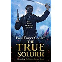 The True Soldier (Jack Lark, Book 6): A gripping military adventure of a roguish British soldier and the American Civil War (Jack Lark 6) (English Edition)